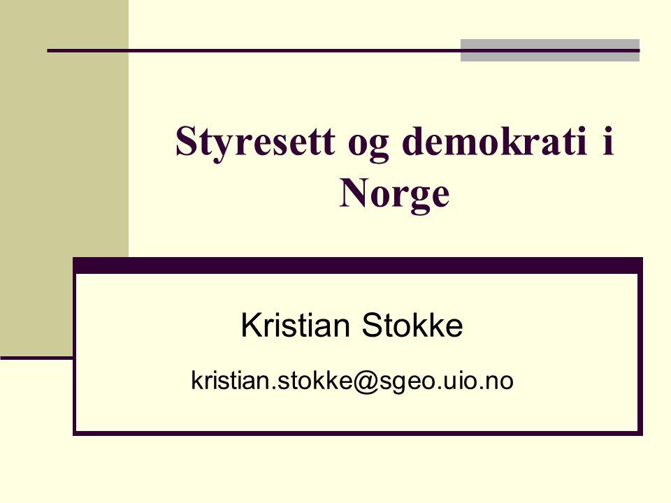 Styresett og demokrati i Norge Kristian Stokke kristian.stokke@sgeo.uio.no
