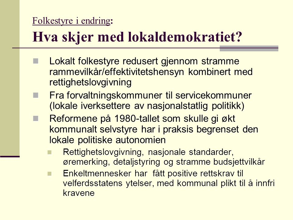 Folkestyre i endring: Hva skjer med lokaldemokratiet? Lokalt folkestyre redusert gjennom stramme rammevilkår/effektivitetshensyn kombinert med rettigh