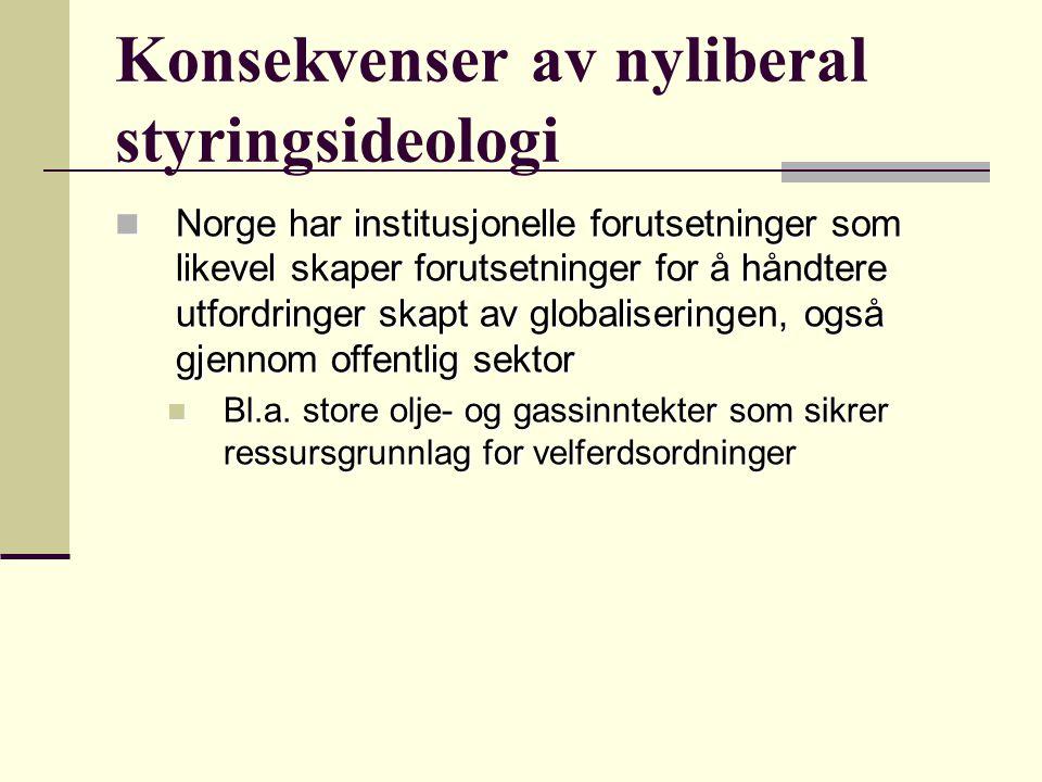 Konsekvenser av nyliberal styringsideologi Norge har institusjonelle forutsetninger som likevel skaper forutsetninger for å håndtere utfordringer skap