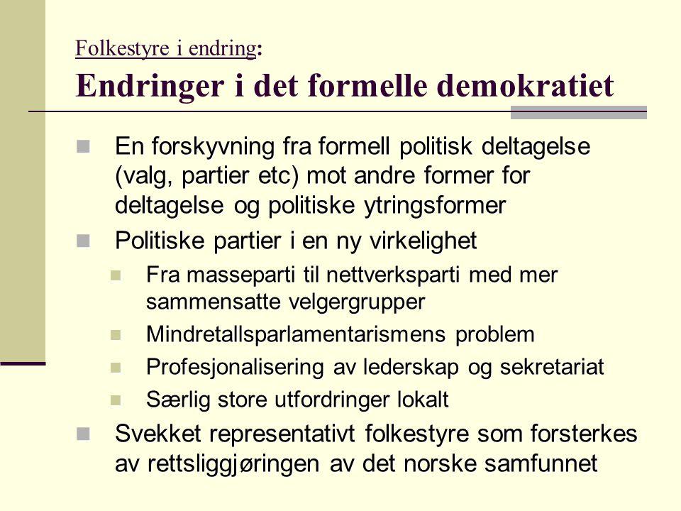 Folkestyre i endring: Endringer i det formelle demokratiet En forskyvning fra formell politisk deltagelse (valg, partier etc) mot andre former for del