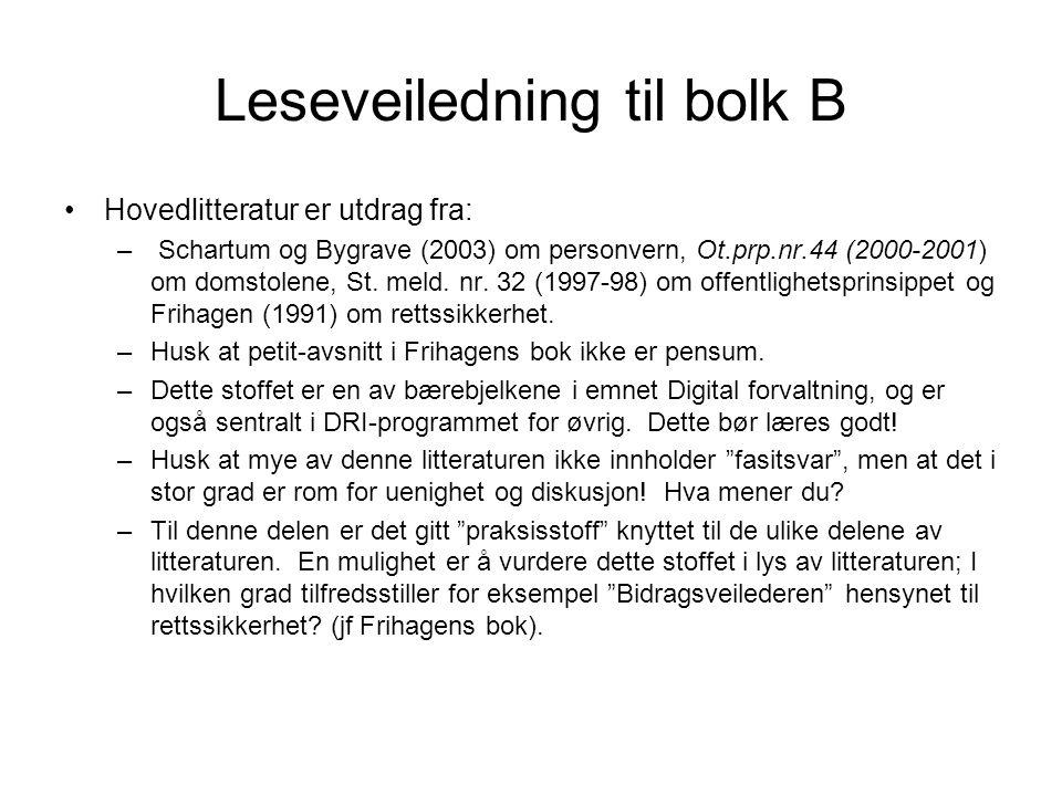 Leseveiledning til bolk B Hovedlitteratur er utdrag fra: – Schartum og Bygrave (2003) om personvern, Ot.prp.nr.44 (2000-2001) om domstolene, St.