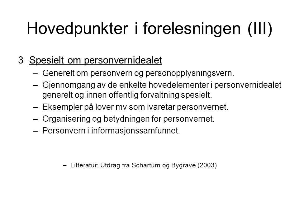 Hovedpunkter i forelesningen (III) 3Spesielt om personvernidealet –Generelt om personvern og personopplysningsvern.