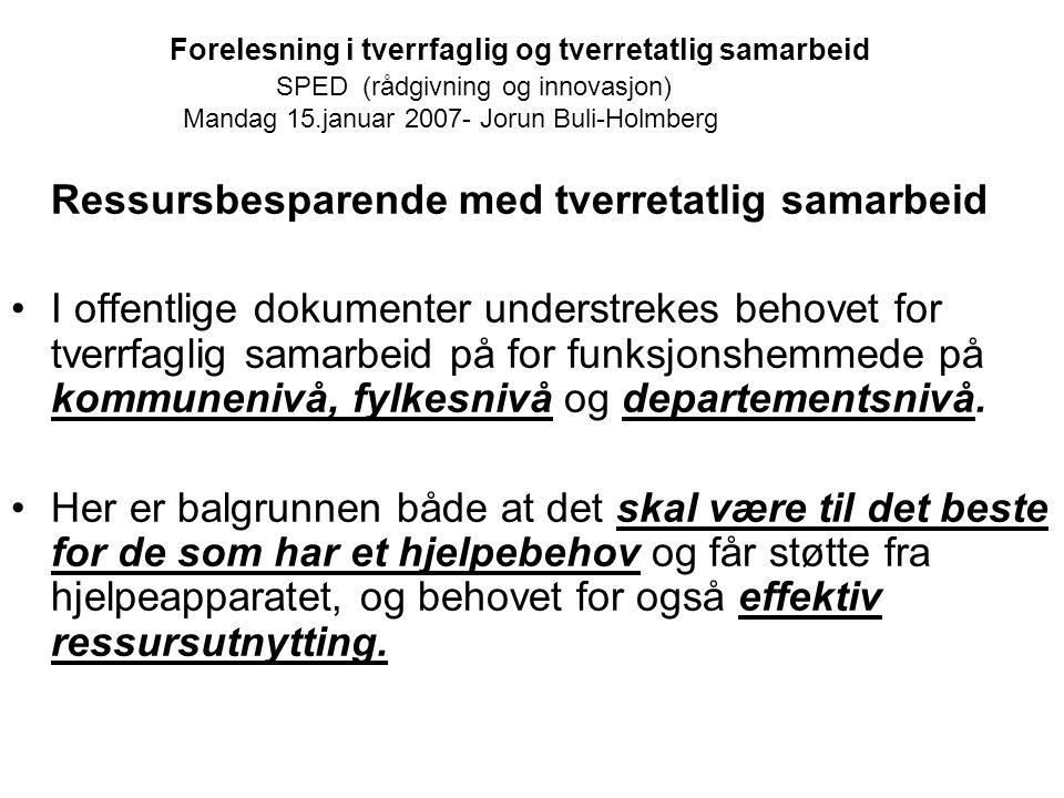 Forelesning i tverrfaglig og tverretatlig samarbeid SPED (rådgivning og innovasjon) Mandag 15.januar 2007- Jorun Buli-Holmberg Ressursbesparende med t