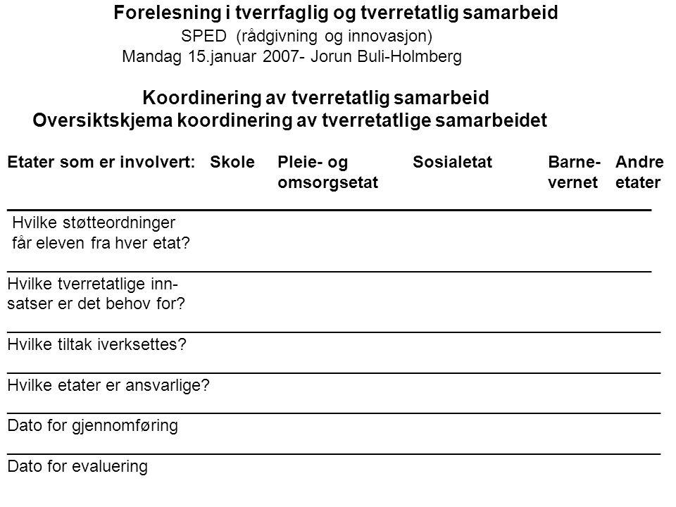 Forelesning i tverrfaglig og tverretatlig samarbeid SPED (rådgivning og innovasjon) Mandag 15.januar 2007- Jorun Buli-Holmberg Koordinering av tverret