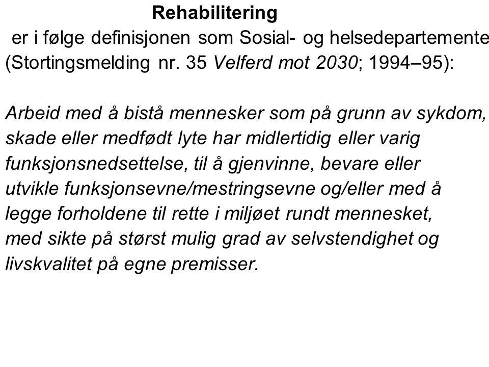 Rehabilitering er i følge definisjonen som Sosial- og helsedepartementet (Stortingsmelding nr. 35 Velferd mot 2030; 1994–95): Arbeid med å bistå menne