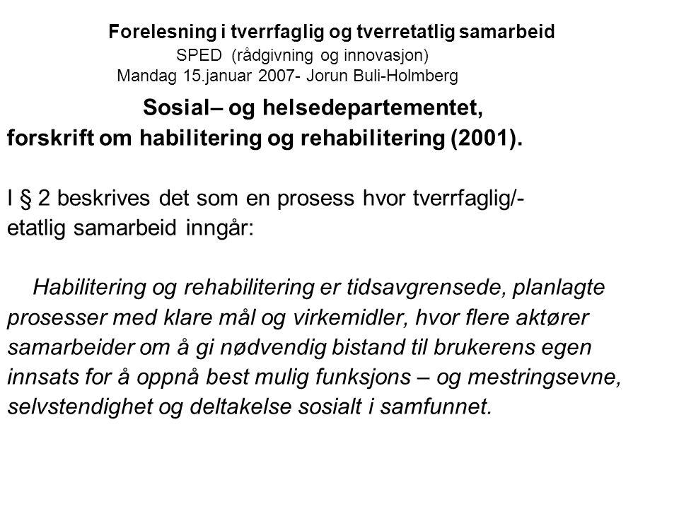 Forelesning i tverrfaglig og tverretatlig samarbeid SPED (rådgivning og innovasjon) Mandag 15.januar 2007- Jorun Buli-Holmberg Sosial– og helsedeparte