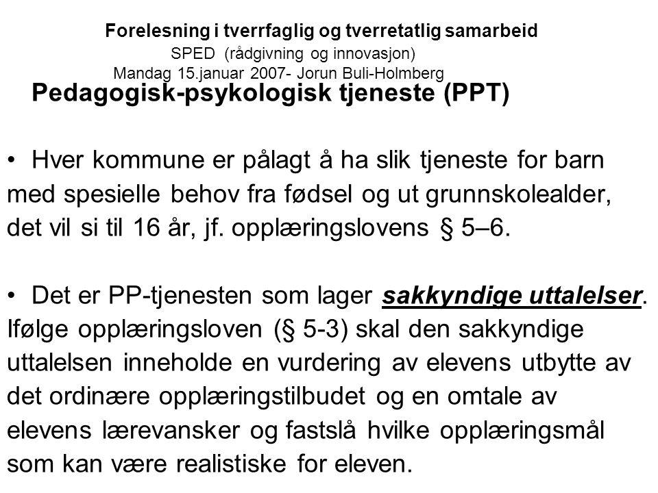 Forelesning i tverrfaglig og tverretatlig samarbeid SPED (rådgivning og innovasjon) Mandag 15.januar 2007- Jorun Buli-Holmberg Pedagogisk-psykologisk