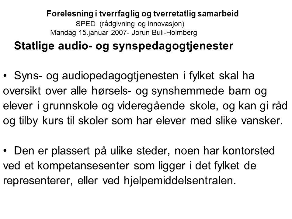 Forelesning i tverrfaglig og tverretatlig samarbeid SPED (rådgivning og innovasjon) Mandag 15.januar 2007- Jorun Buli-Holmberg Statlige audio- og syns