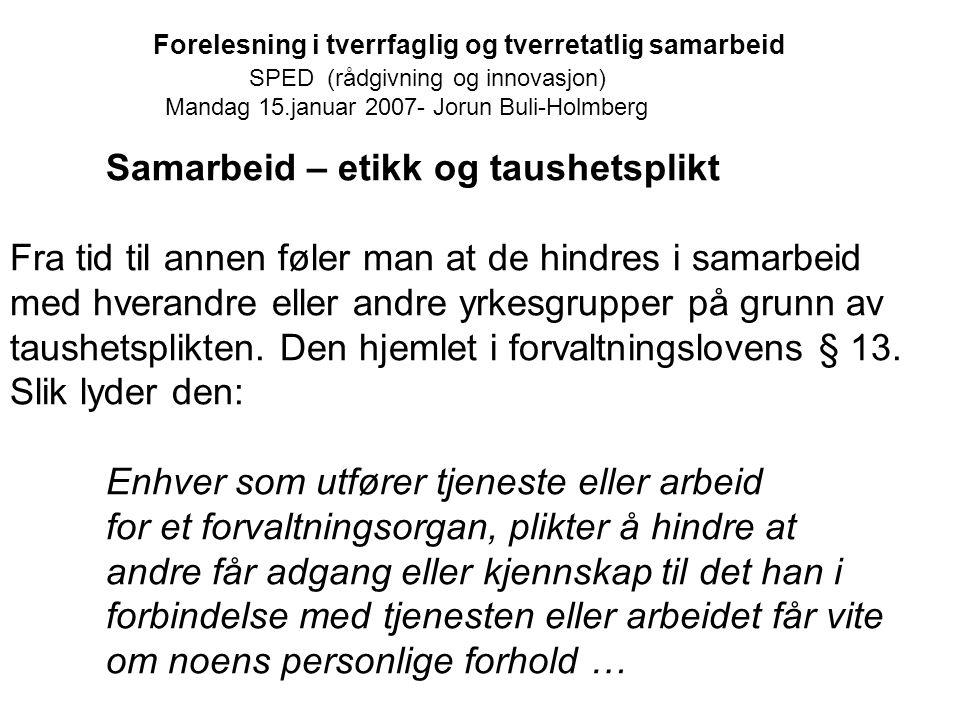 Forelesning i tverrfaglig og tverretatlig samarbeid SPED (rådgivning og innovasjon) Mandag 15.januar 2007- Jorun Buli-Holmberg Samarbeid – etikk og ta