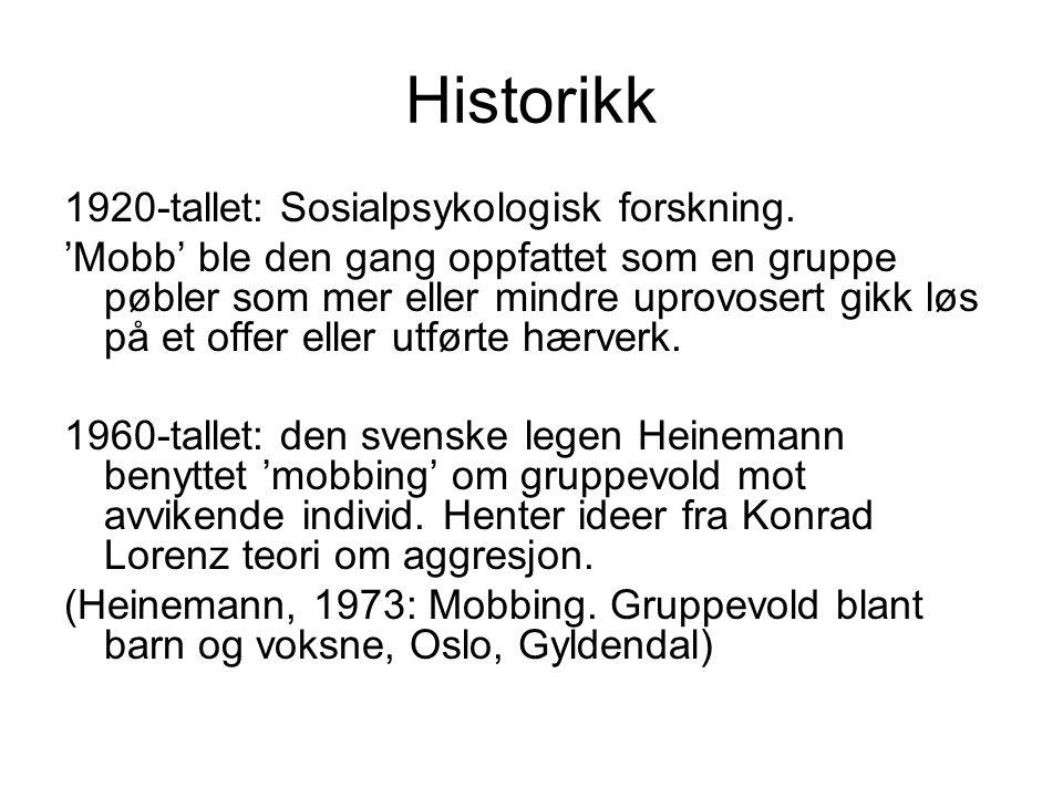 Historikk 1920-tallet: Sosialpsykologisk forskning. 'Mobb' ble den gang oppfattet som en gruppe pøbler som mer eller mindre uprovosert gikk løs på et