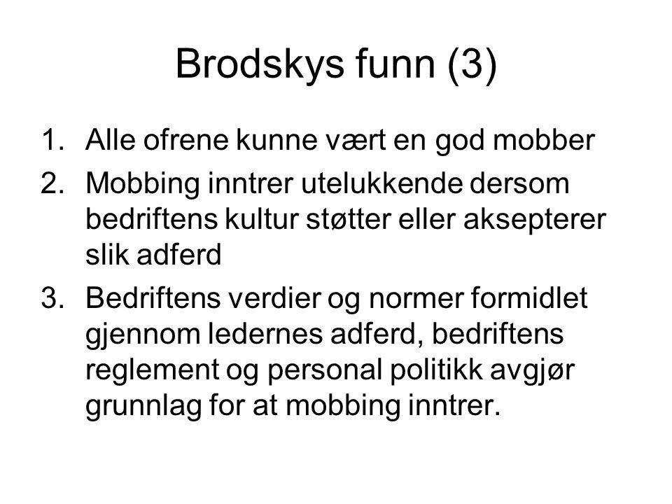 Brodskys funn (3) 1.Alle ofrene kunne vært en god mobber 2.Mobbing inntrer utelukkende dersom bedriftens kultur støtter eller aksepterer slik adferd 3