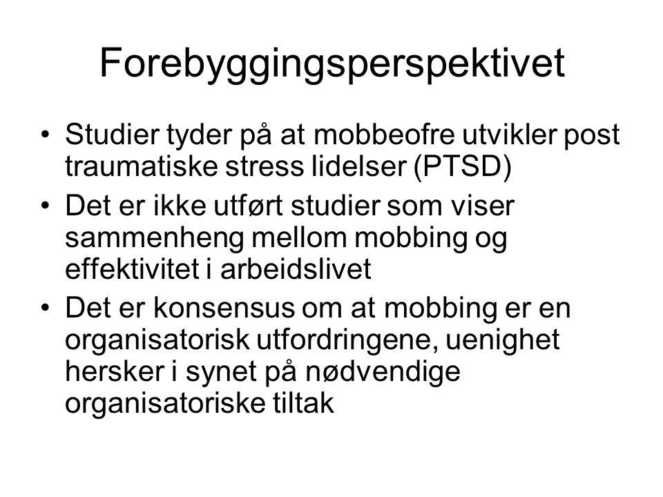 Forebyggingsperspektivet Studier tyder på at mobbeofre utvikler post traumatiske stress lidelser (PTSD) Det er ikke utført studier som viser sammenhen