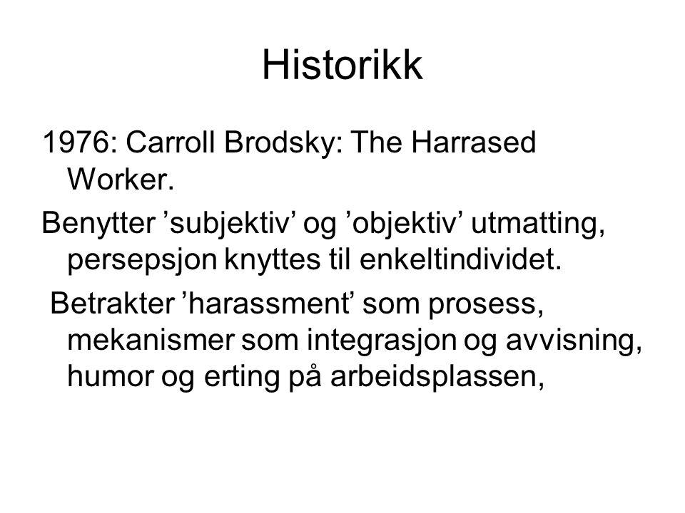 Historikk 1976: Carroll Brodsky: The Harrased Worker. Benytter 'subjektiv' og 'objektiv' utmatting, persepsjon knyttes til enkeltindividet. Betrakter