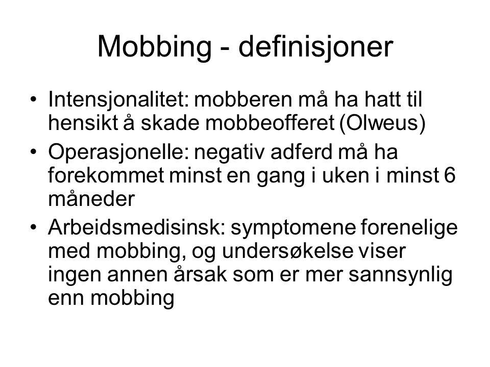 Mobbing - definisjoner Intensjonalitet: mobberen må ha hatt til hensikt å skade mobbeofferet (Olweus) Operasjonelle: negativ adferd må ha forekommet m