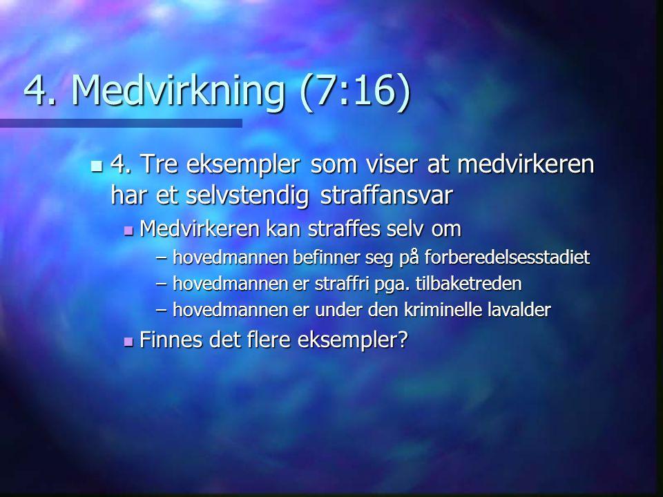4. Medvirkning (7:16) 4. Tre eksempler som viser at medvirkeren har et selvstendig straffansvar 4. Tre eksempler som viser at medvirkeren har et selvs
