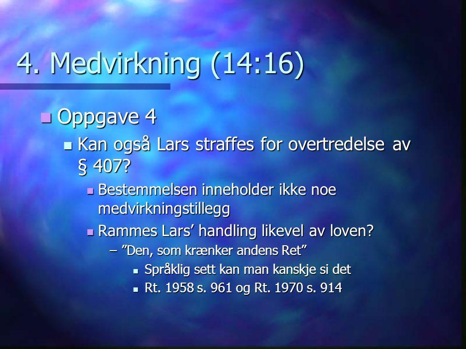 4. Medvirkning (14:16) Oppgave 4 Oppgave 4 Kan også Lars straffes for overtredelse av § 407? Kan også Lars straffes for overtredelse av § 407? Bestemm