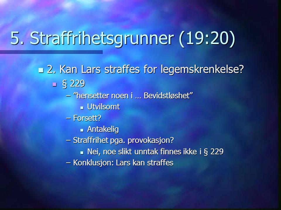 """5. Straffrihetsgrunner (19:20) 2. Kan Lars straffes for legemskrenkelse? 2. Kan Lars straffes for legemskrenkelse? § 229 § 229 –""""hensetter noen i … Be"""
