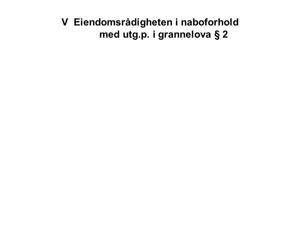 V Eiendomsrådigheten i naboforhold med utg.p. i grannelova § 2