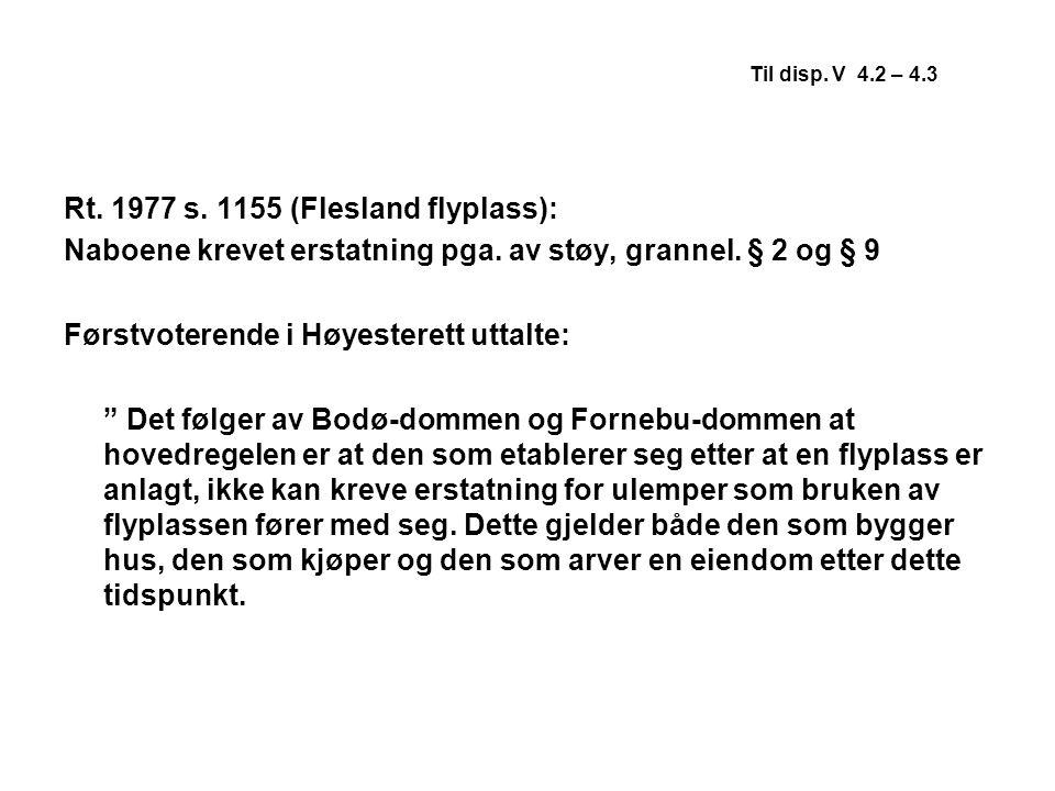 Til disp. V 4.2 – 4.3 Rt. 1977 s. 1155 (Flesland flyplass): Naboene krevet erstatning pga. av støy, grannel. § 2 og § 9 Førstvoterende i Høyesterett u