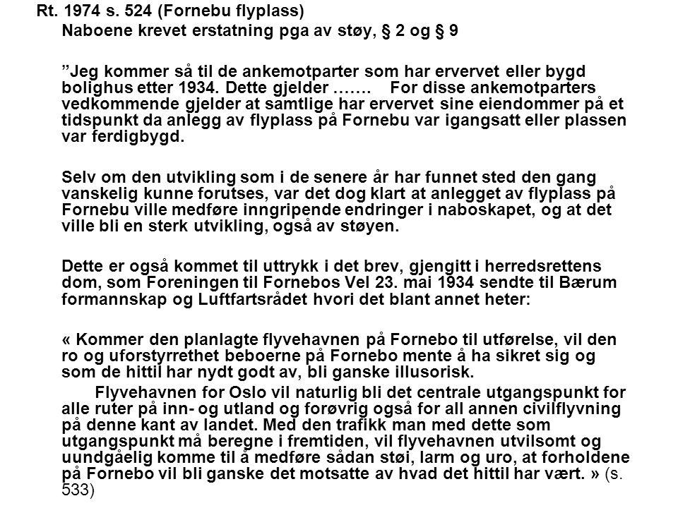 """Rt. 1974 s. 524 (Fornebu flyplass) Naboene krevet erstatning pga av støy, § 2 og § 9 """"Jeg kommer så til de ankemotparter som har ervervet eller bygd b"""