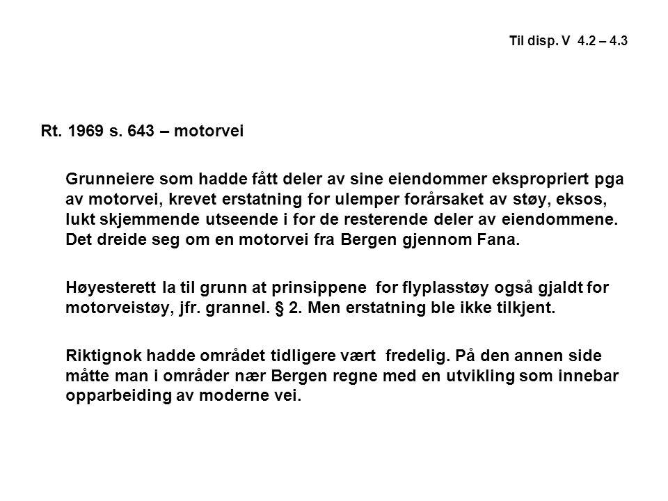 Til disp. V 4.2 – 4.3 Rt. 1969 s. 643 – motorvei Grunneiere som hadde fått deler av sine eiendommer ekspropriert pga av motorvei, krevet erstatning fo
