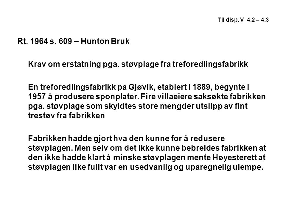 Til disp. V 4.2 – 4.3 Rt. 1964 s. 609 – Hunton Bruk Krav om erstatning pga. støvplage fra treforedlingsfabrikk En treforedlingsfabrikk på Gjøvik, etab