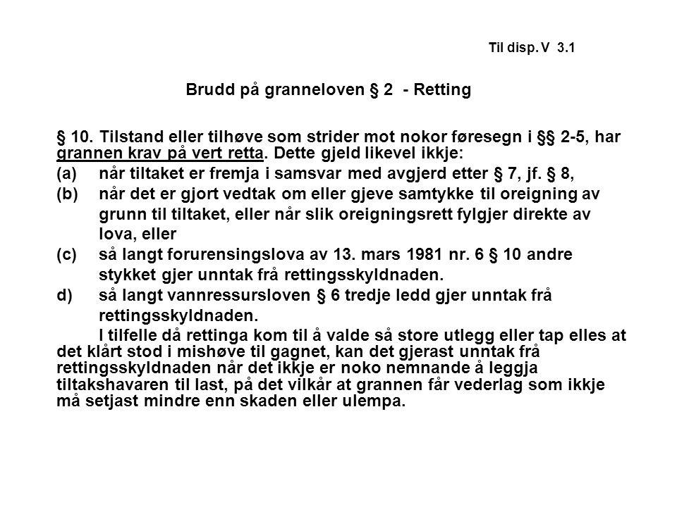 Til disp.V 3.2 – 3.3 Brudd på granneloven § 2 – erstatning § 9.