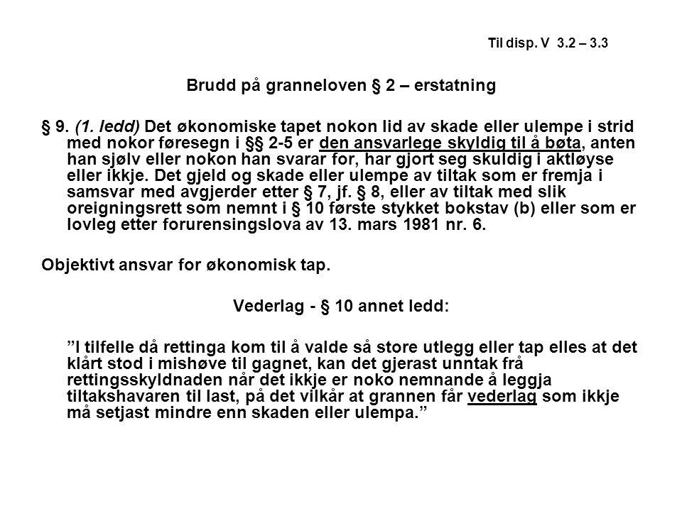 Til disp. V 3.2 – 3.3 Brudd på granneloven § 2 – erstatning § 9. (1. ledd) Det økonomiske tapet nokon lid av skade eller ulempe i strid med nokor føre