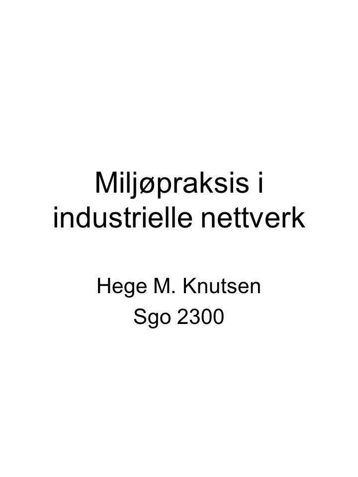 Miljøpraksis i industrielle nettverk Hege M. Knutsen Sgo 2300