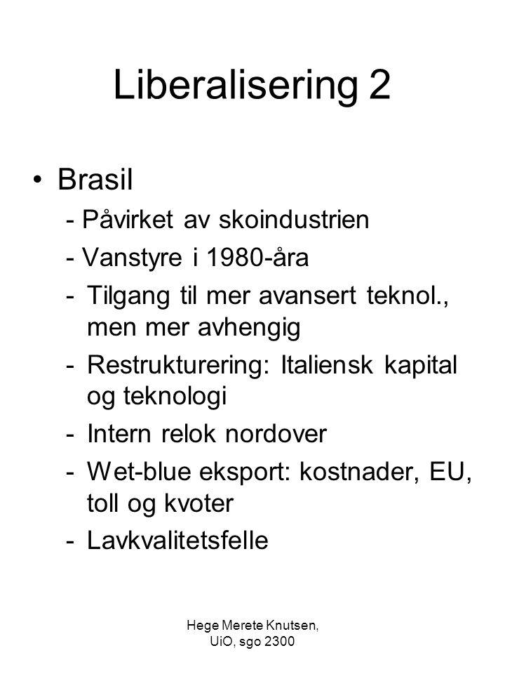 Hege Merete Knutsen, UiO, sgo 2300 Liberalisering 2 Brasil - Påvirket av skoindustrien - Vanstyre i 1980-åra -Tilgang til mer avansert teknol., men me