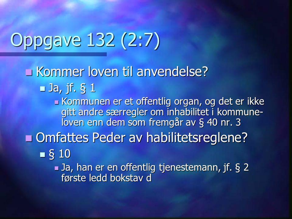 Oppgave 132 (2:7) Kommer loven til anvendelse? Kommer loven til anvendelse? Ja, jf. § 1 Ja, jf. § 1 Kommunen er et offentlig organ, og det er ikke git