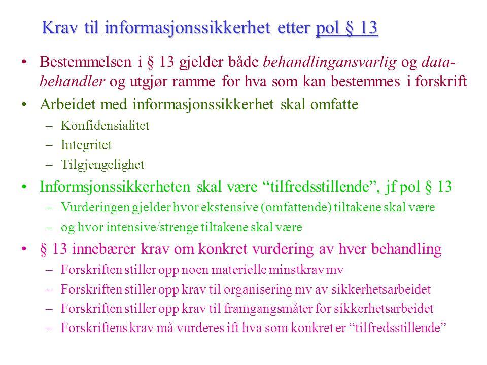 Forholdet mellom kravene i pol til sikring og internkontroll Felles krav til informasjonssikkerhet og internkontroll, pol §§ 13 og 14 –Tiltak skal vær