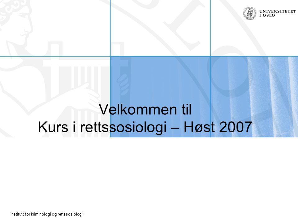 Institutt for kriminologi og rettssosiologi Velkommen til Kurs i rettssosiologi – Høst 2007