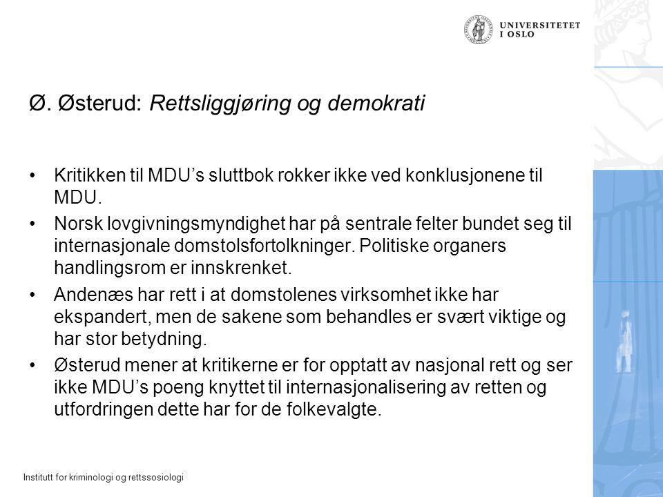Institutt for kriminologi og rettssosiologi Ø. Østerud: Rettsliggjøring og demokrati Kritikken til MDU's sluttbok rokker ikke ved konklusjonene til MD
