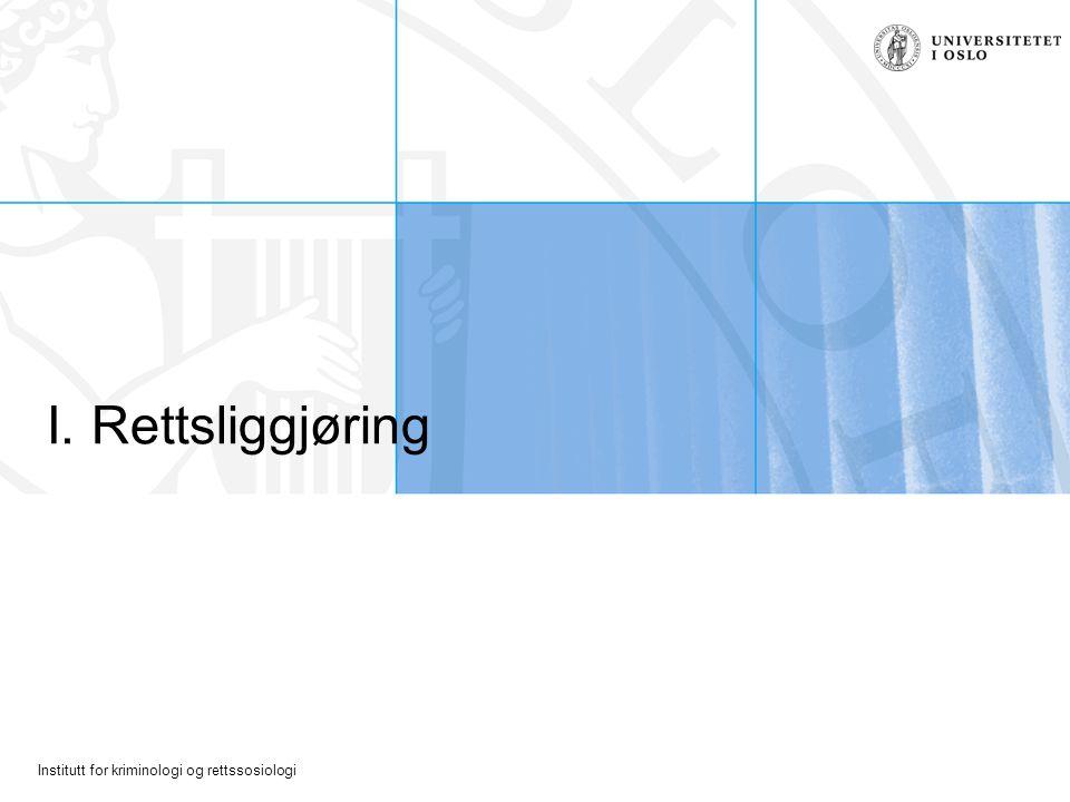 Institutt for kriminologi og rettssosiologi Tema: Rettsliggjøring W.