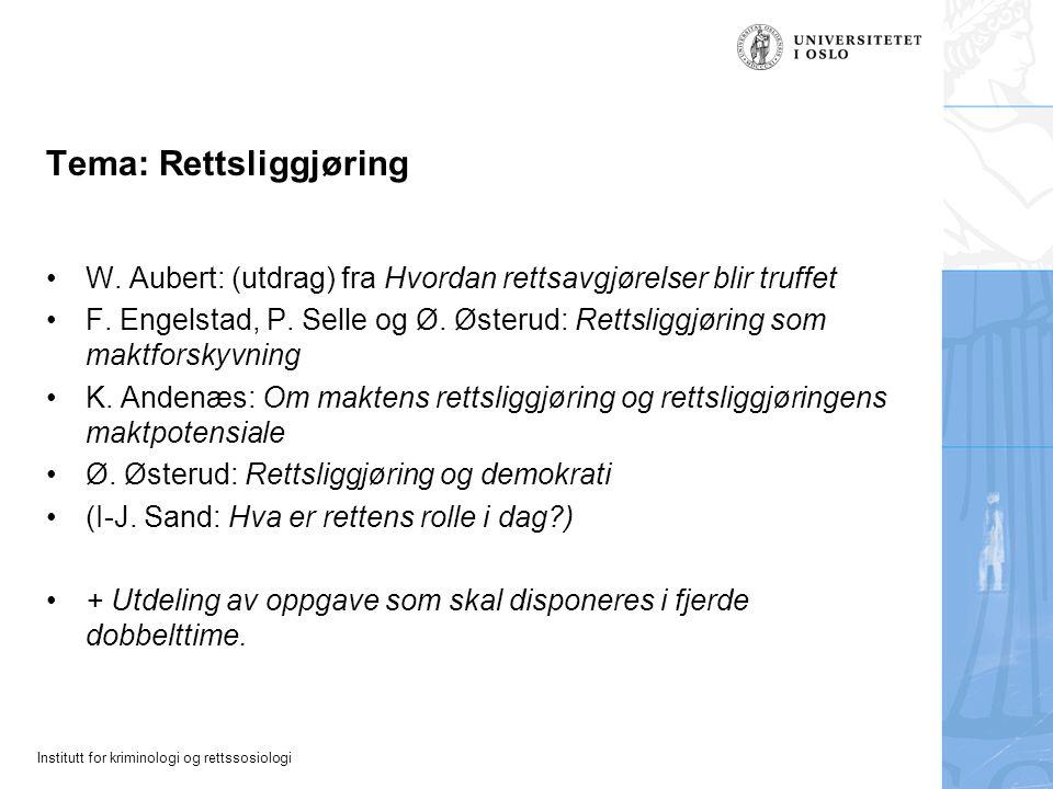 Institutt for kriminologi og rettssosiologi Tema: Rettsliggjøring W. Aubert: (utdrag) fra Hvordan rettsavgjørelser blir truffet F. Engelstad, P. Selle