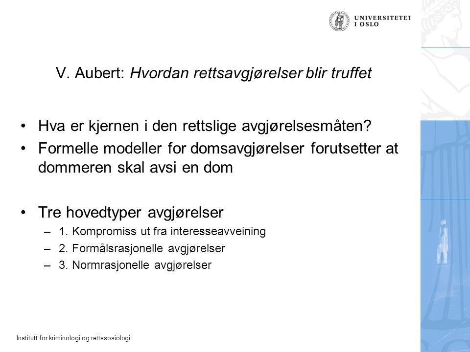 Institutt for kriminologi og rettssosiologi V. Aubert: Hvordan rettsavgjørelser blir truffet Hva er kjernen i den rettslige avgjørelsesmåten? Formelle