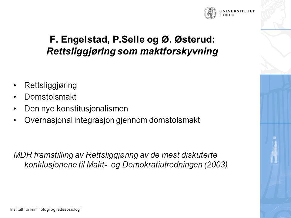 Institutt for kriminologi og rettssosiologi F. Engelstad, P.Selle og Ø. Østerud: Rettsliggjøring som maktforskyvning Rettsliggjøring Domstolsmakt Den