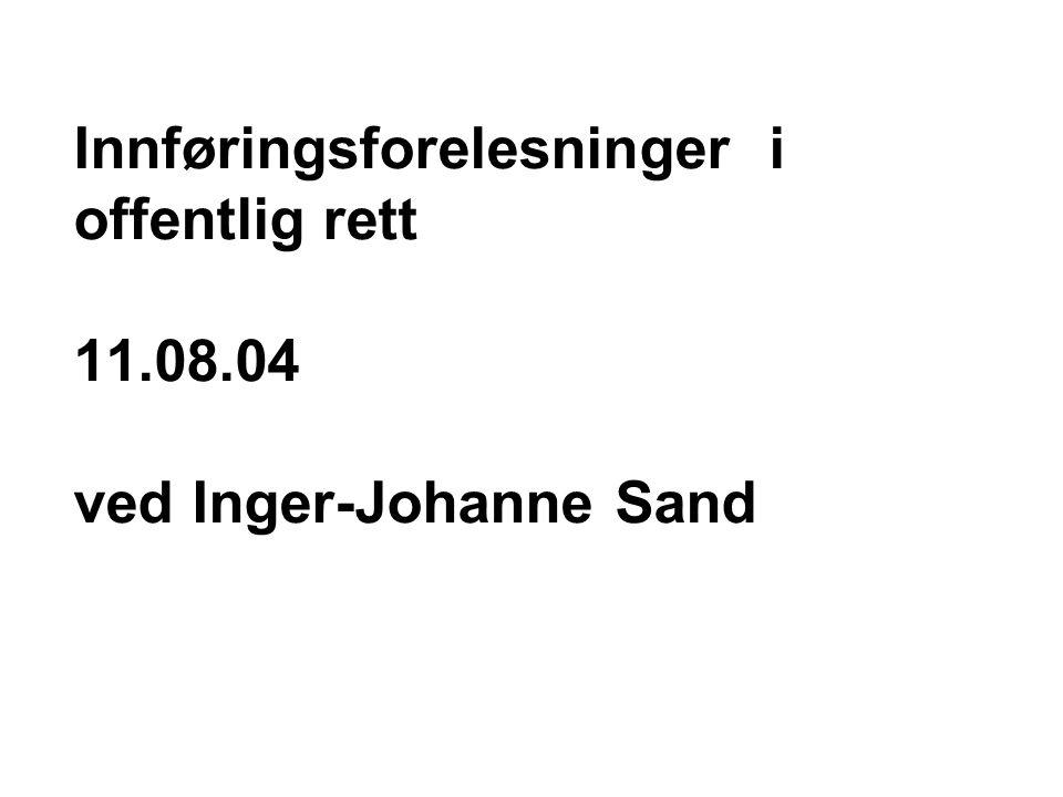Innføringsforelesninger i offentlig rett 11.08.04 ved Inger-Johanne Sand