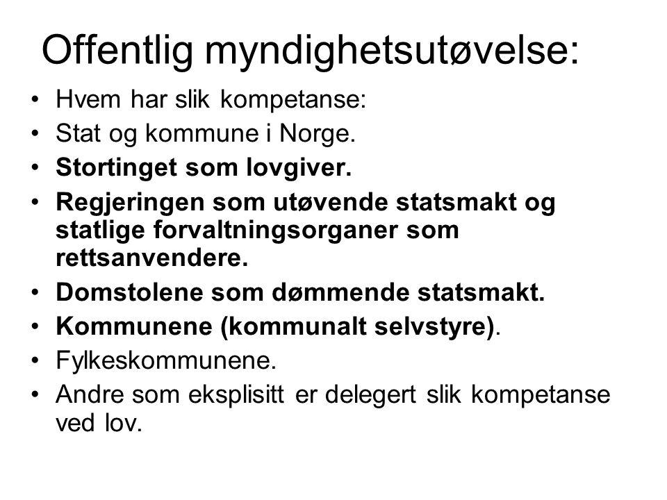 Offentlig myndighetsutøvelse: Hvem har slik kompetanse: Stat og kommune i Norge. Stortinget som lovgiver. Regjeringen som utøvende statsmakt og statli
