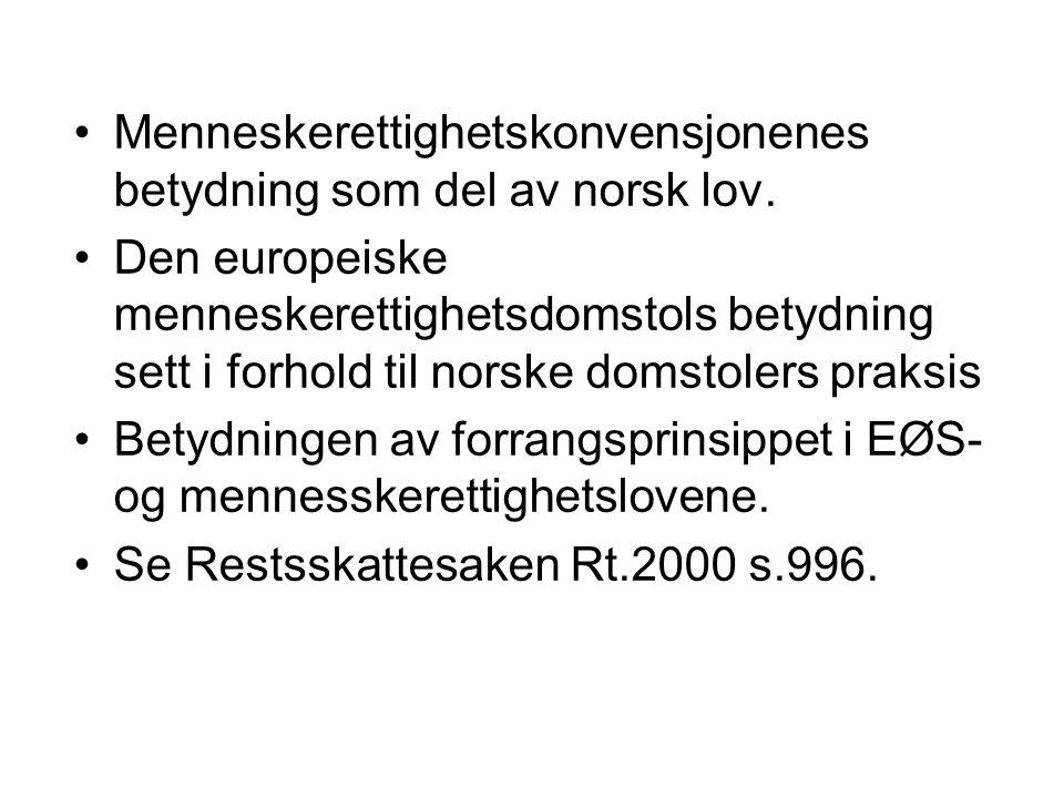 Menneskerettighetskonvensjonenes betydning som del av norsk lov. Den europeiske menneskerettighetsdomstols betydning sett i forhold til norske domstol