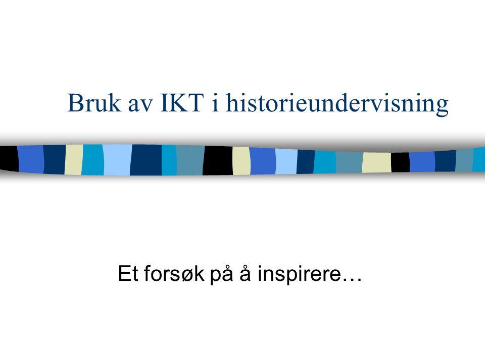 Bruk av IKT i historieundervisning Et forsøk på å inspirere…