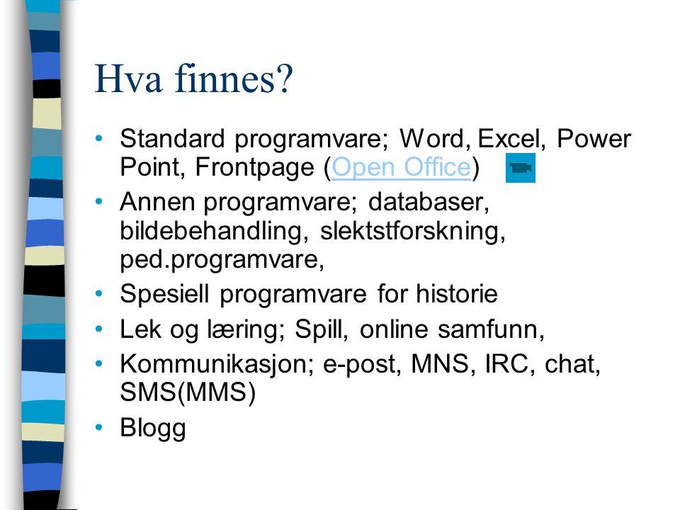Hva finnes? Standard programvare; Word, Excel, Power Point, Frontpage (Open Office)Open Office Annen programvare; databaser, bildebehandling, slektstf