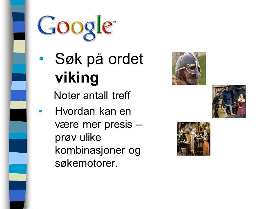 Søk på ordet viking Noter antall treff Hvordan kan en være mer presis – prøv ulike kombinasjoner og søkemotorer.