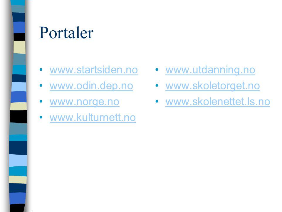 Portaler www.startsiden.no www.odin.dep.no www.norge.no www.kulturnett.no www.utdanning.no www.skoletorget.no www.skolenettet.ls.no
