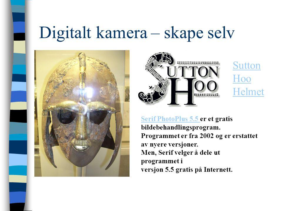 Digitalt kamera – skape selv Sutton Hoo Helmet Serif PhotoPlus 5.5 Serif PhotoPlus 5.5 er et gratis bildebehandlingsprogram. Programmet er fra 2002 og