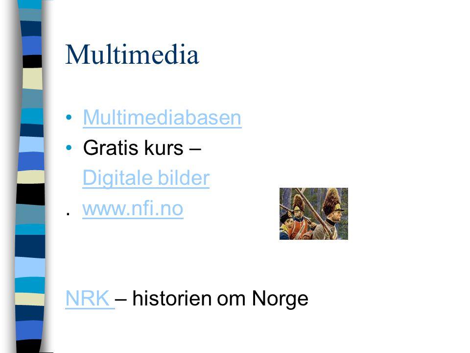 Multimedia Multimediabasen Gratis kurs – Digitale bilder. www.nfi.nowww.nfi.no NRK NRK – historien om Norge