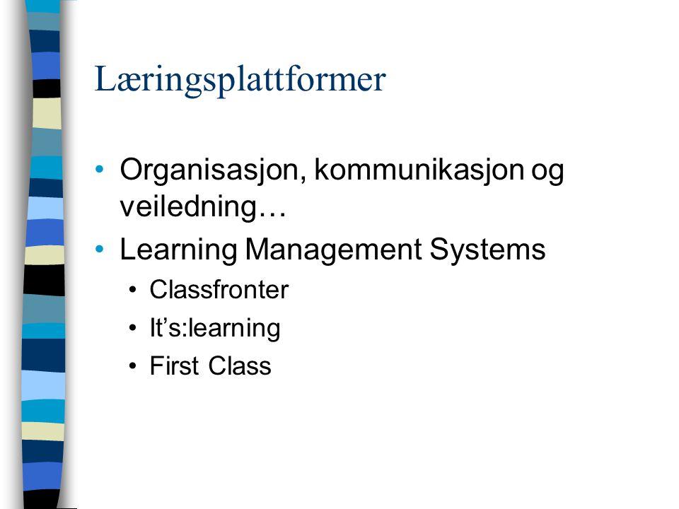 Læringsplattformer Organisasjon, kommunikasjon og veiledning… Learning Management Systems Classfronter It's:learning First Class