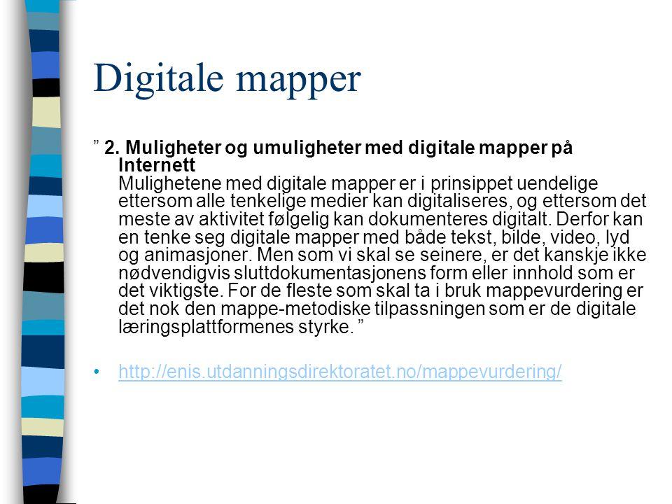 """Digitale mapper """" 2. Muligheter og umuligheter med digitale mapper på Internett Mulighetene med digitale mapper er i prinsippet uendelige ettersom all"""
