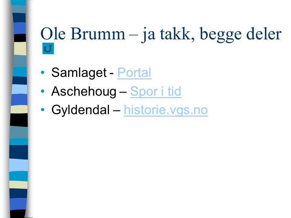 Ole Brumm – ja takk, begge deler Samlaget - PortalPortal Aschehoug – Spor i tidSpor i tid Gyldendal – historie.vgs.nohistorie.vgs.no